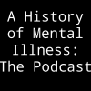 play podcast A History of Mental Illness: The Podcast