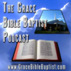 Play this podcast Grace Bible Baptist Podcast
