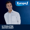 play podcast Europe1 - Guy Desroutard - Le feuilleton de Jonathan Lambert
