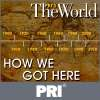 Play this podcast PRI's The World: How We Got Here