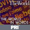 Play this podcast PRI's The World: The World in Words