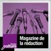 Ecouter le podcast LE MAGAZINE DE LA REDACTION