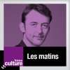 Play this podcast LES MATINS DE FRANCE CULTURE