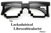Play this podcast The Lackadaisical Librucubicularist Podcast